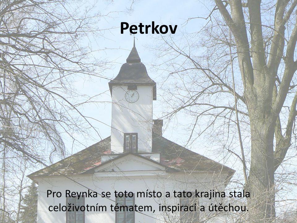 Petrkov Pro Reynka se toto místo a tato krajina stala celoživotním tématem, inspirací a útěchou.
