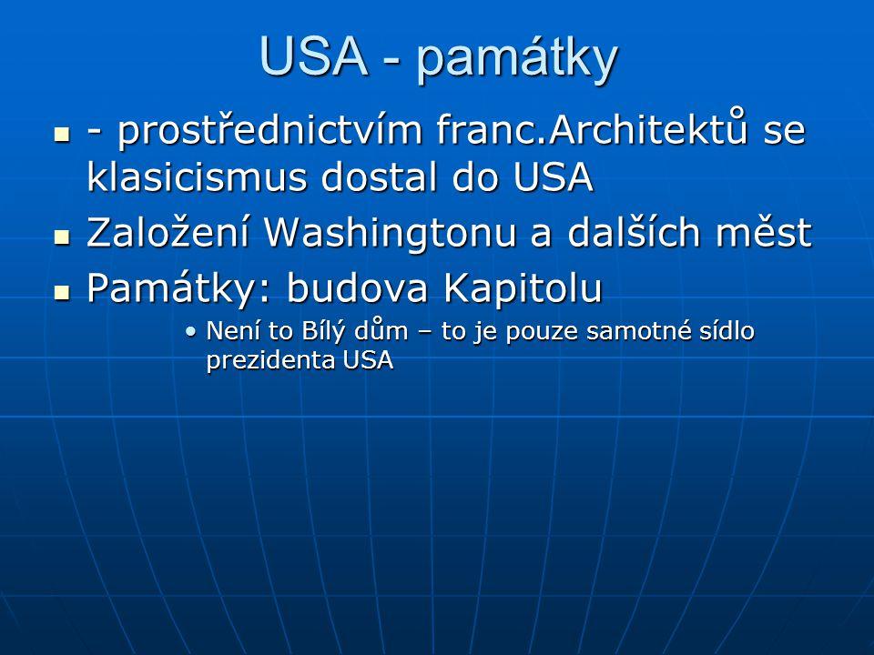 USA - památky - prostřednictvím franc.Architektů se klasicismus dostal do USA. Založení Washingtonu a dalších měst.