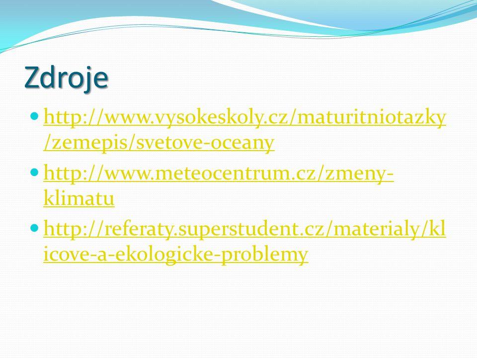 Zdroje http://www.vysokeskoly.cz/maturitniotazky/zemepis/svetove-oceany. http://www.meteocentrum.cz/zmeny-klimatu.
