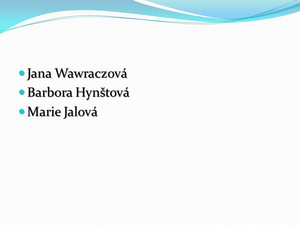 Jana Wawraczová Barbora Hynštová Marie Jalová