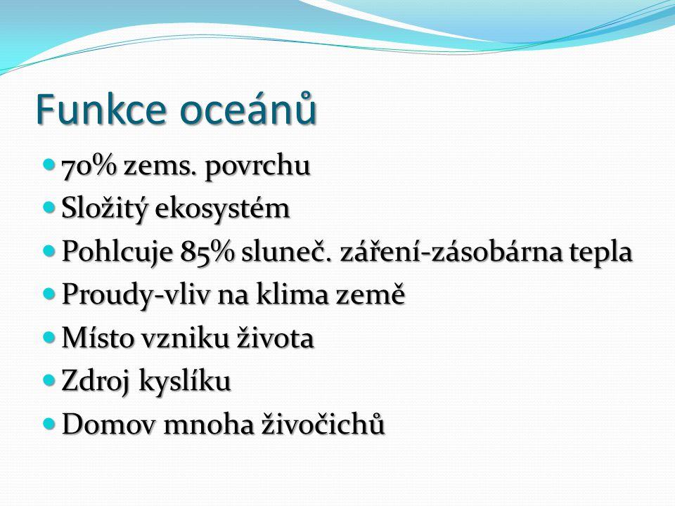 Funkce oceánů 70% zems. povrchu Složitý ekosystém