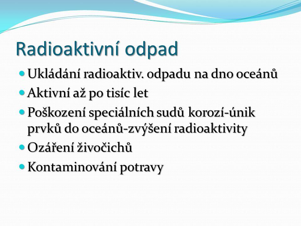 Radioaktivní odpad Ukládání radioaktiv. odpadu na dno oceánů