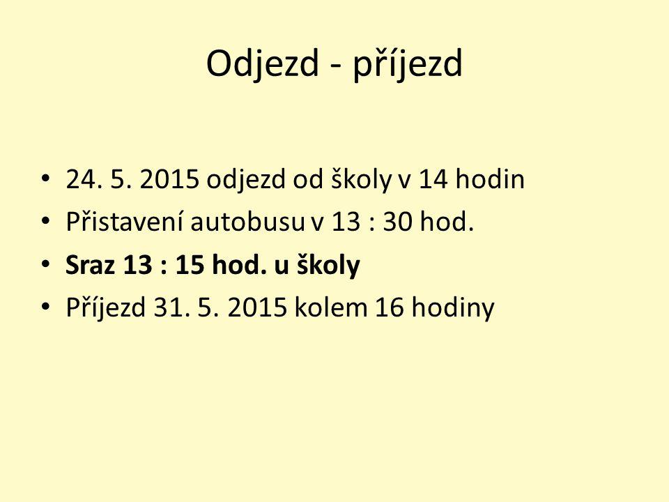Odjezd - příjezd 24. 5. 2015 odjezd od školy v 14 hodin