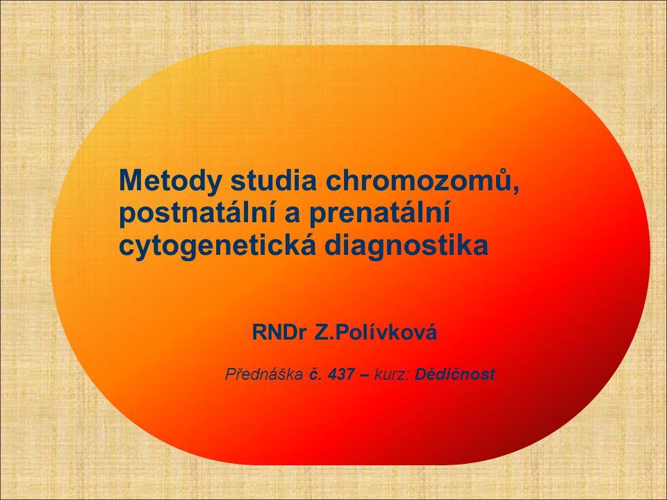 Metody studia chromozomů, postnatální a prenatální cytogenetická diagnostika RNDr Z.Polívková