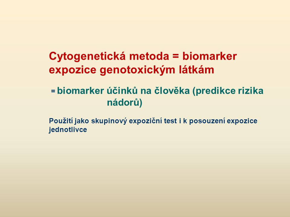 Cytogenetická metoda = biomarker expozice genotoxickým látkám