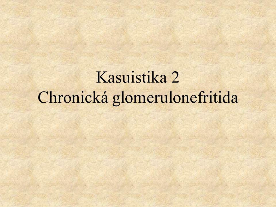 Kasuistika 2 Chronická glomerulonefritida