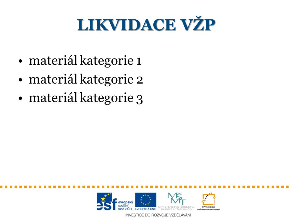LIKVIDACE VŽP materiál kategorie 1 materiál kategorie 2