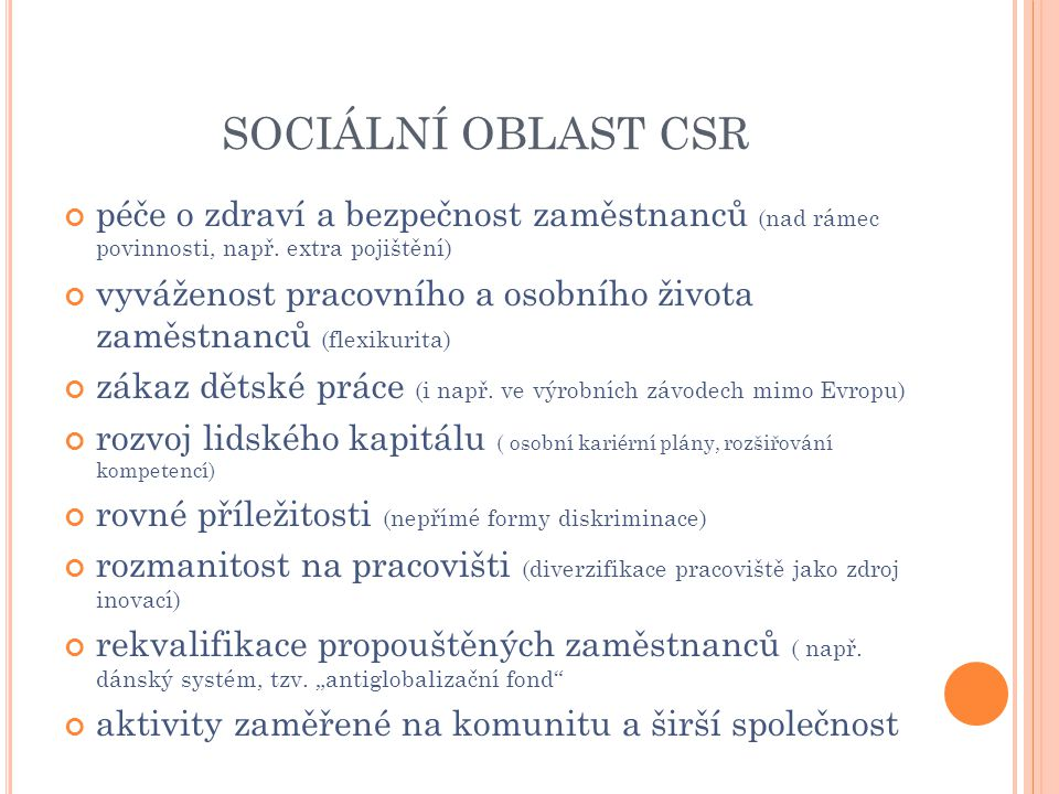 SOCIÁLNÍ OBLAST CSR péče o zdraví a bezpečnost zaměstnanců (nad rámec povinnosti, např. extra pojištění)