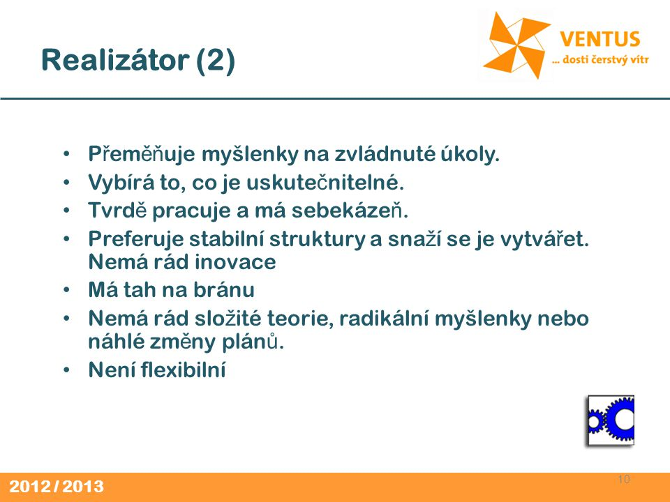Realizátor (2) Přeměňuje myšlenky na zvládnuté úkoly.