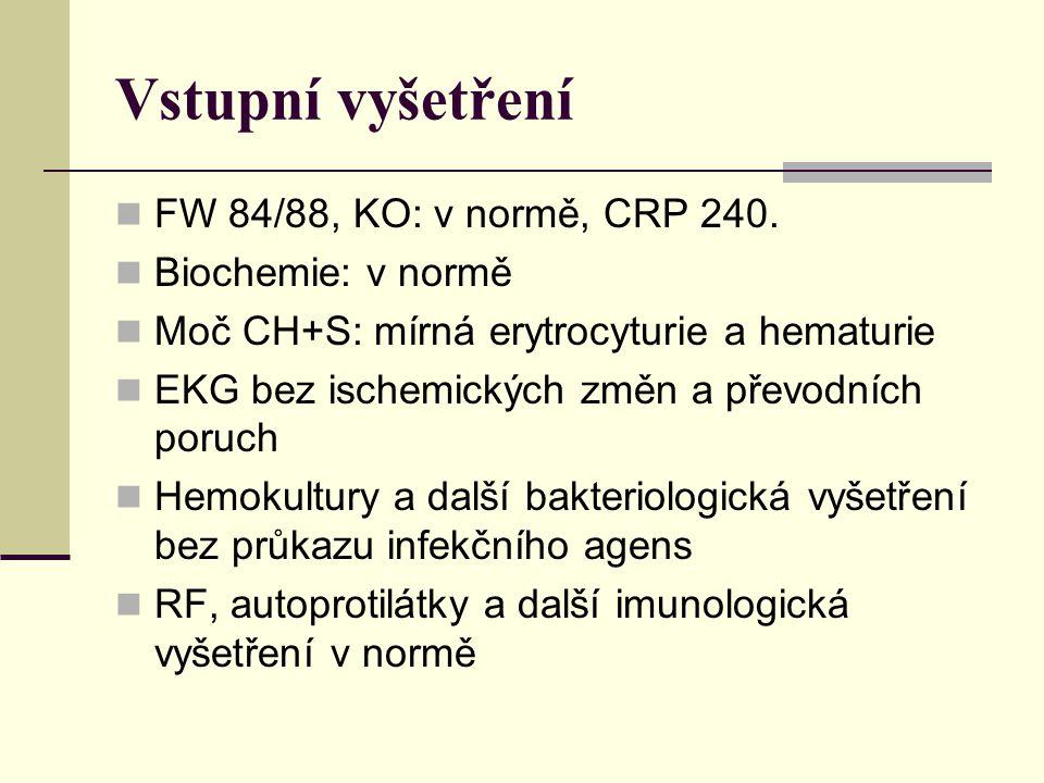 Vstupní vyšetření FW 84/88, KO: v normě, CRP 240. Biochemie: v normě