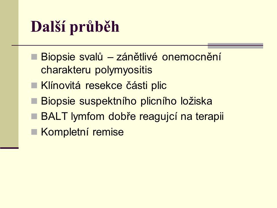 Další průběh Biopsie svalů – zánětlivé onemocnění charakteru polymyositis. Klínovitá resekce části plic.