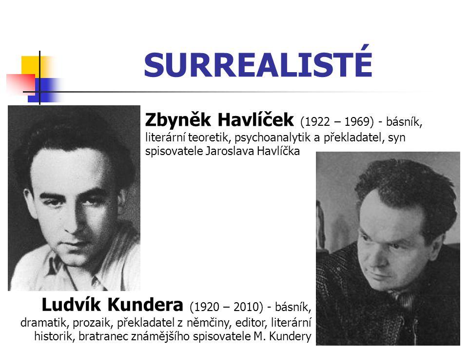 SURREALISTÉ Zbyněk Havlíček (1922 – 1969) - básník, literární teoretik, psychoanalytik a překladatel, syn spisovatele Jaroslava Havlíčka.