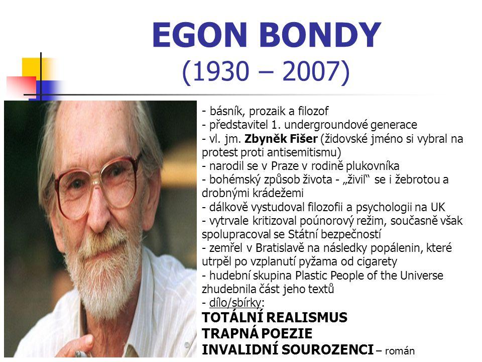 EGON BONDY (1930 – 2007) TOTÁLNÍ REALISMUS TRAPNÁ POEZIE