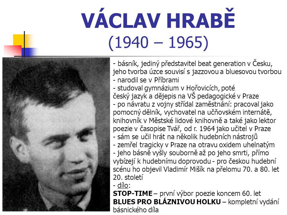 VÁCLAV HRABĚ (1940 – 1965) básník, jediný představitel beat generation v Česku, jeho tvorba úzce souvisí s jazzovou a bluesovou tvorbou.