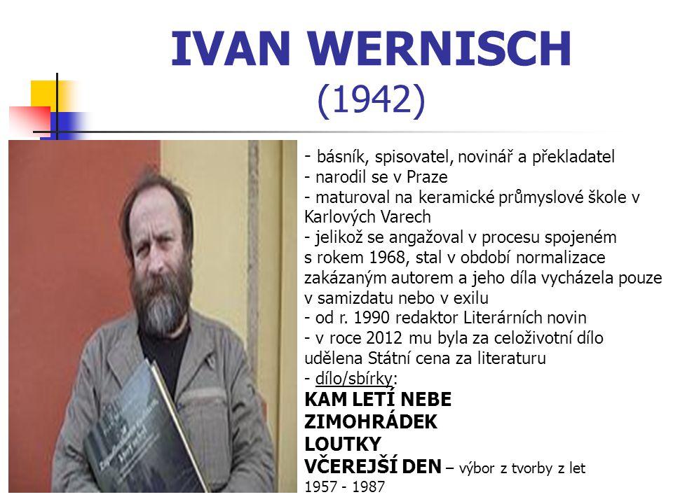 IVAN WERNISCH (1942) básník, spisovatel, novinář a překladatel