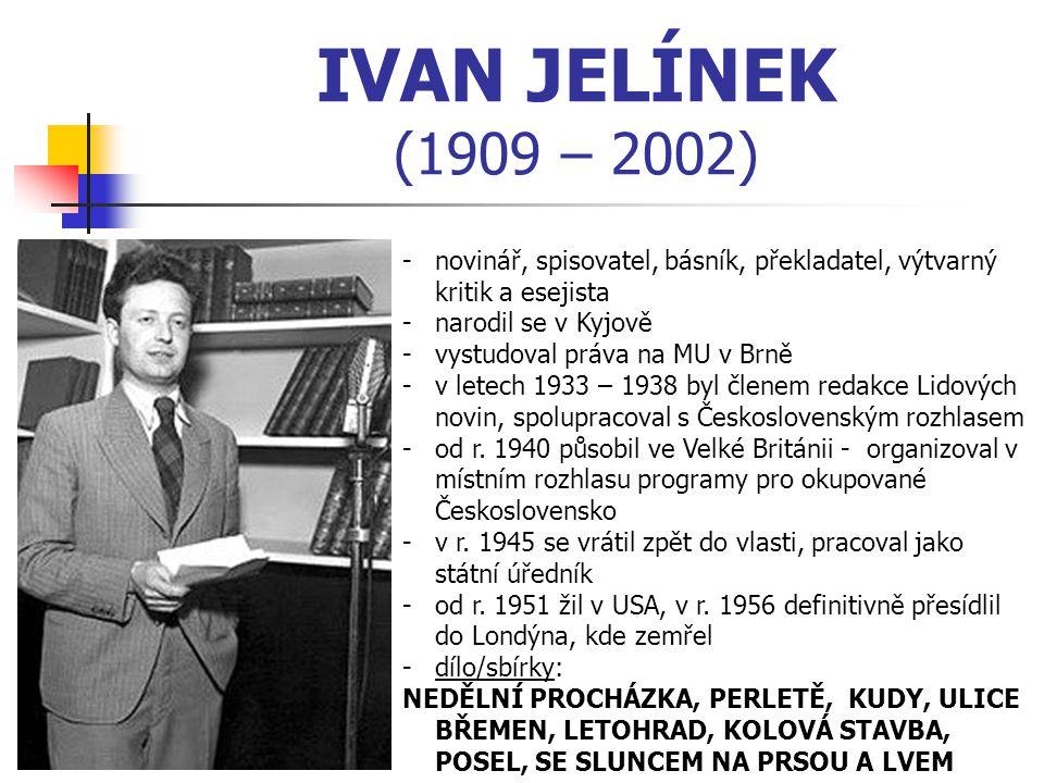 IVAN JELÍNEK (1909 – 2002) novinář, spisovatel, básník, překladatel, výtvarný kritik a esejista. narodil se v Kyjově.