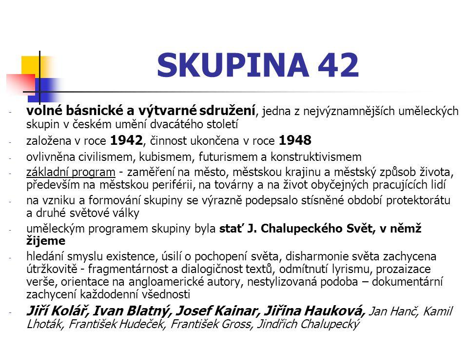 SKUPINA 42 volné básnické a výtvarné sdružení, jedna z nejvýznamnějších uměleckých skupin v českém umění dvacátého století.
