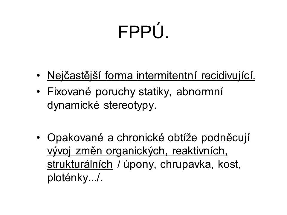FPPÚ. Nejčastější forma intermitentní recidivující.