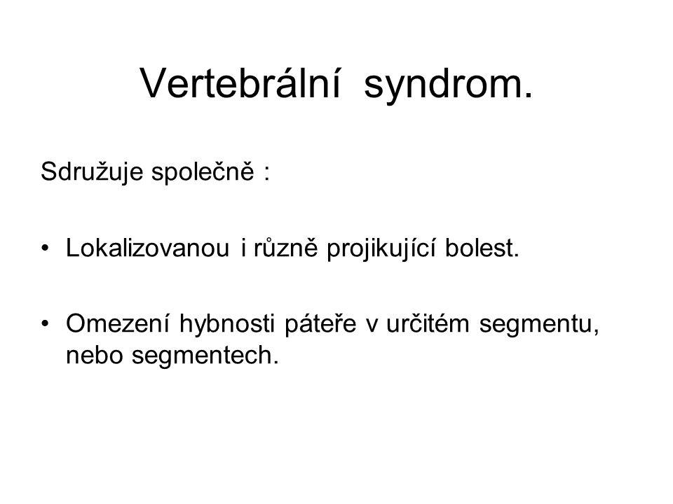 Vertebrální syndrom. Sdružuje společně :