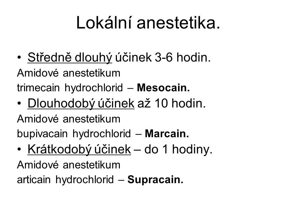 Lokální anestetika. Středně dlouhý účinek 3-6 hodin.
