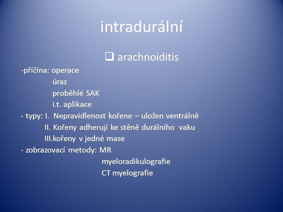 intradurální arachnoiditis -příčina: operace úraz proběhlé SAK