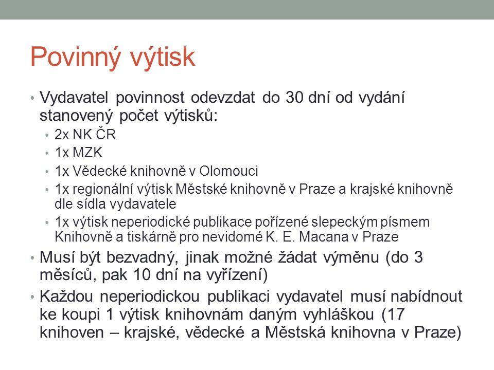 Povinný výtisk Vydavatel povinnost odevzdat do 30 dní od vydání stanovený počet výtisků: 2x NK ČR.