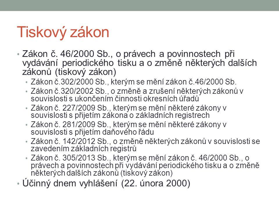Tiskový zákon Zákon č. 46/2000 Sb., o právech a povinnostech při vydávání periodického tisku a o změně některých dalších zákonů (tiskový zákon)
