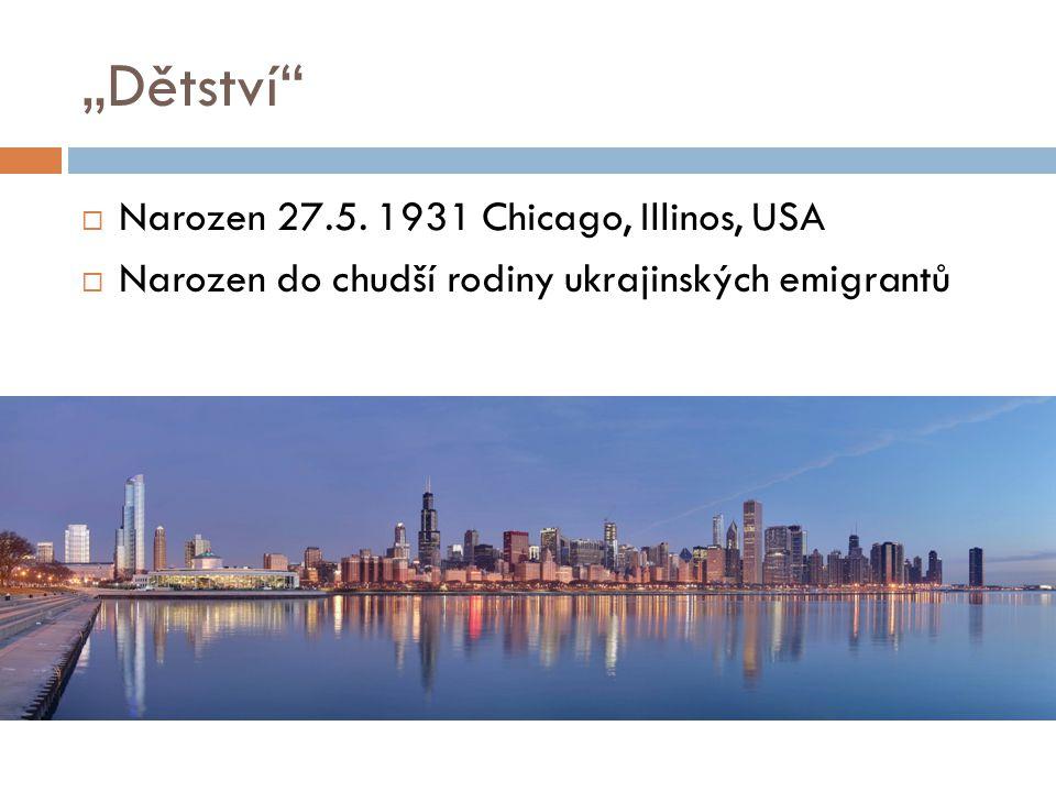 """""""Dětství Narozen 27.5. 1931 Chicago, Illinos, USA"""