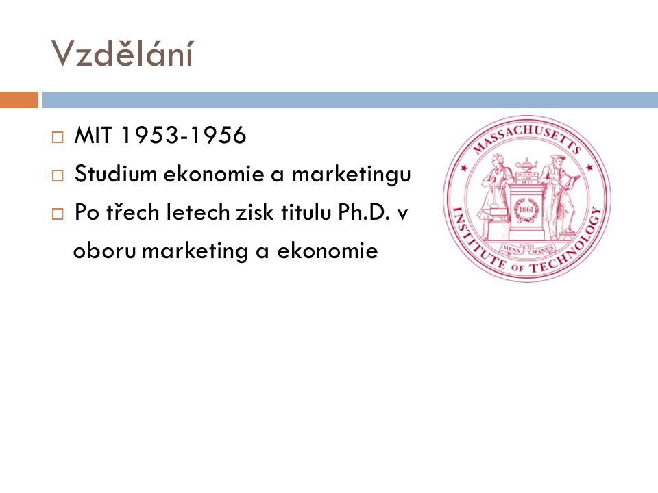 Vzdělání MIT 1953-1956 Studium ekonomie a marketingu