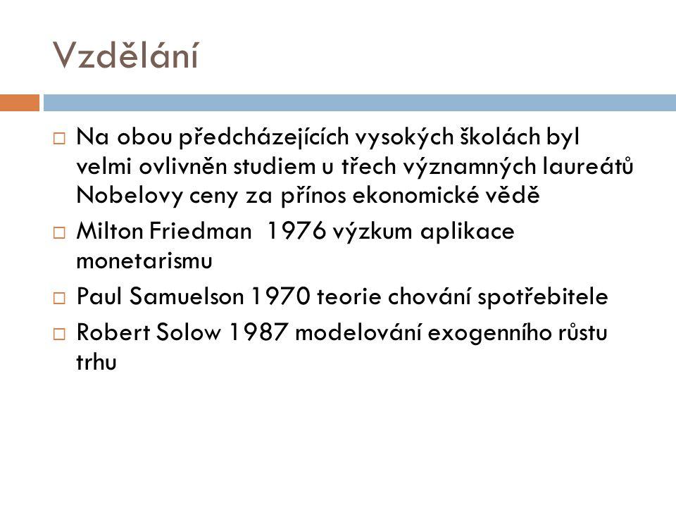 Vzdělání Na obou předcházejících vysokých školách byl velmi ovlivněn studiem u třech významných laureátů Nobelovy ceny za přínos ekonomické vědě.