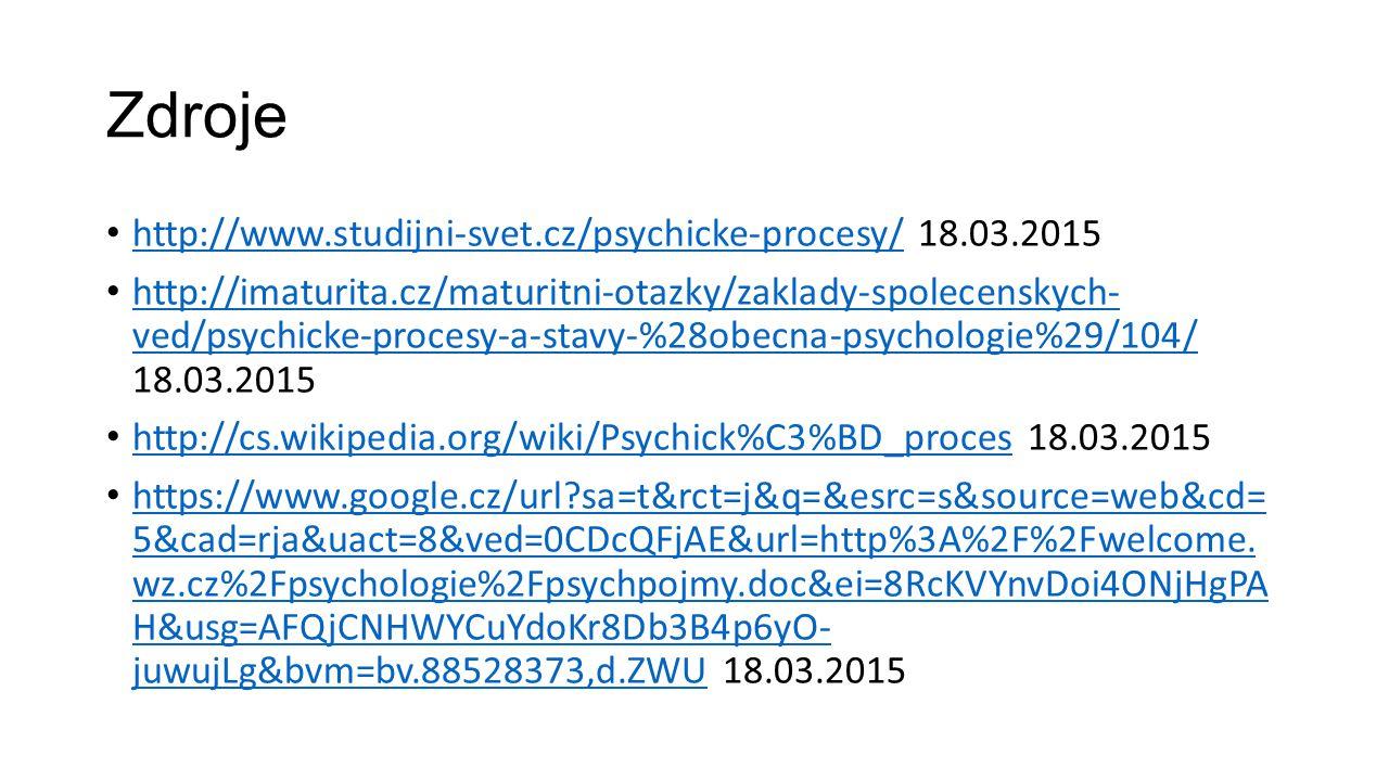 Zdroje http://www.studijni-svet.cz/psychicke-procesy/ 18.03.2015