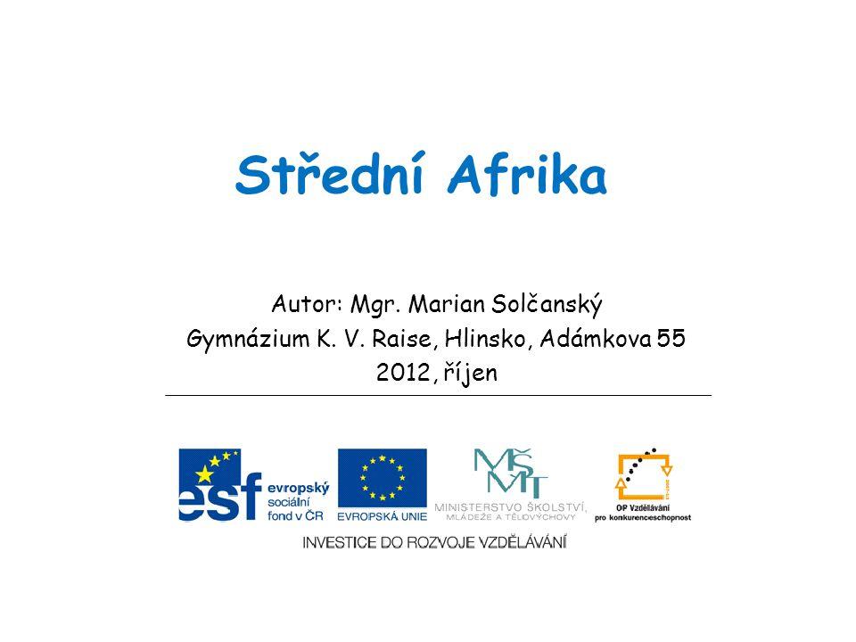 Střední Afrika Autor: Mgr. Marian Solčanský