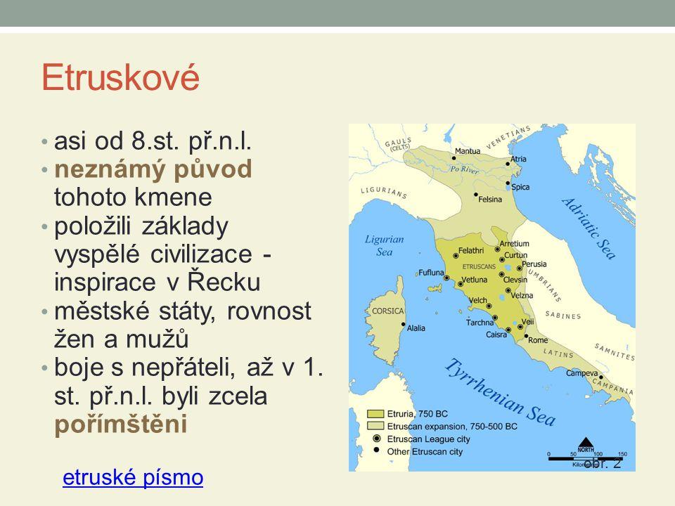 Etruskové asi od 8.st. př.n.l. neznámý původ tohoto kmene