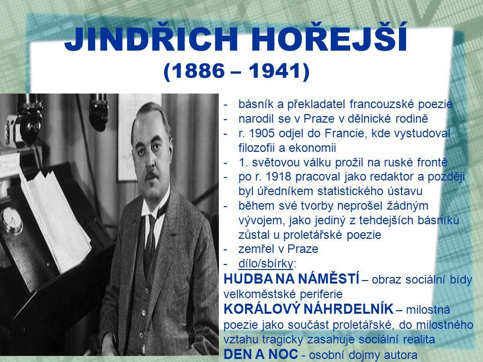 JINDŘICH HOŘEJŠÍ (1886 – 1941) básník a překladatel francouzské poezie. narodil se v Praze v dělnické rodině.