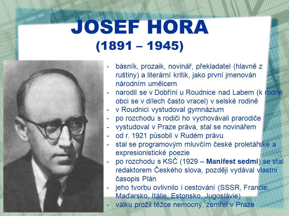 JOSEF HORA (1891 – 1945) básník, prozaik, novinář, překladatel (hlavně z ruštiny) a literární kritik, jako první jmenován národním umělcem.
