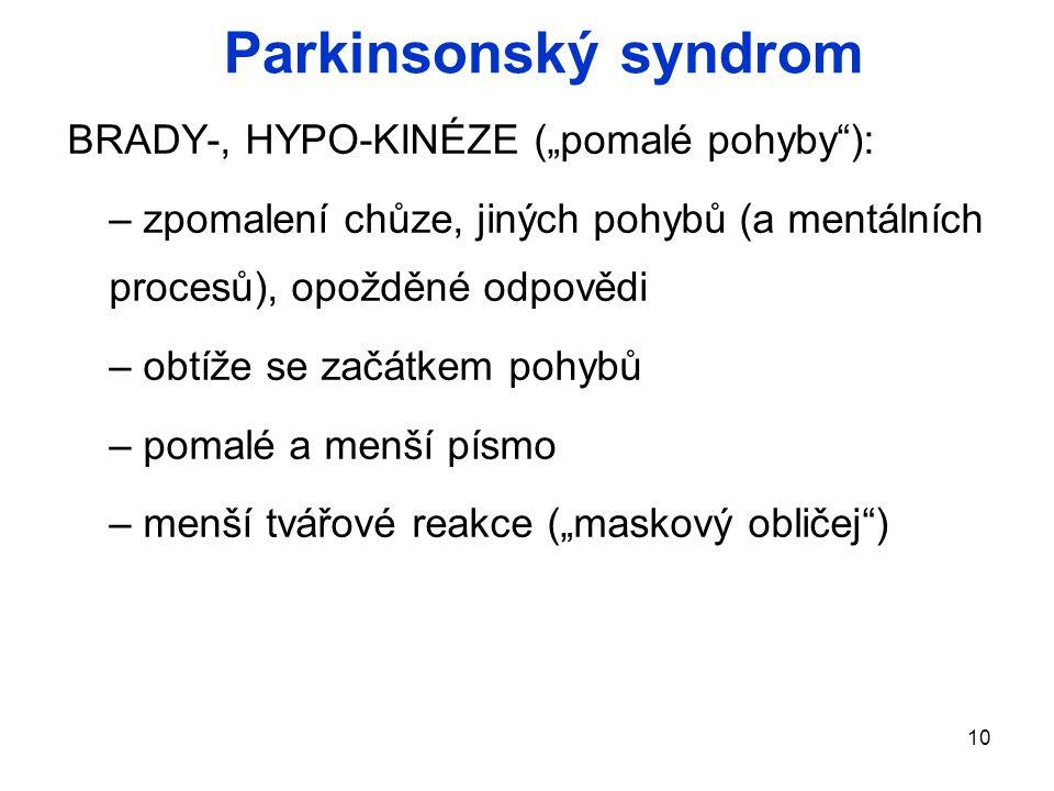 "Parkinsonský syndrom BRADY-, HYPO-KINÉZE (""pomalé pohyby ):"