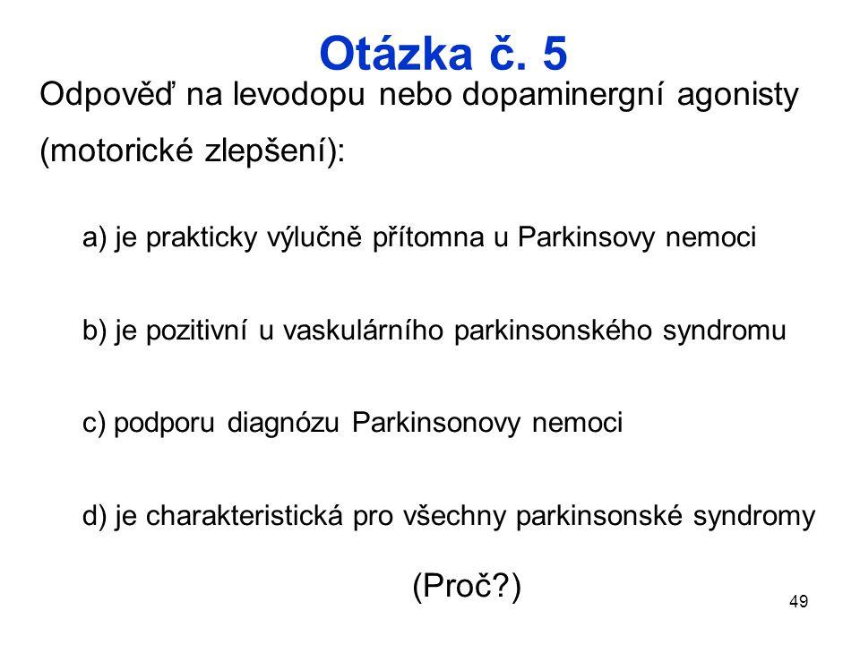 Otázka č. 5 Odpověď na levodopu nebo dopaminergní agonisty (motorické zlepšení): a) je prakticky výlučně přítomna u Parkinsovy nemoci.