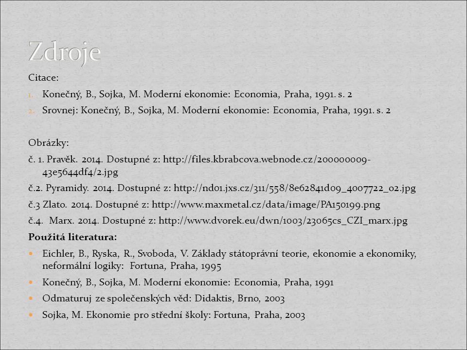 Zdroje Citace: Konečný, B., Sojka, M. Moderní ekonomie: Economia, Praha, 1991. s. 2.