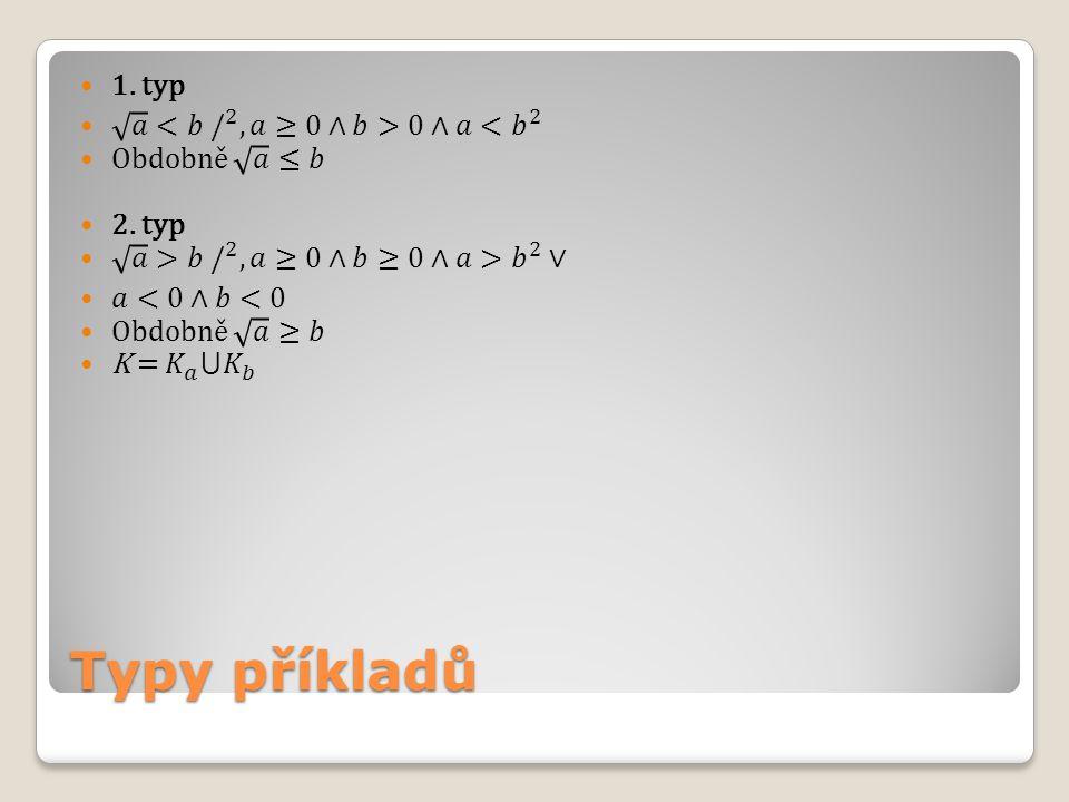 Typy příkladů 1. typ 𝑎 <𝑏 / 2 , 𝑎≥0∧𝑏>0∧𝑎< 𝑏 2 Obdobně 𝑎 ≤𝑏