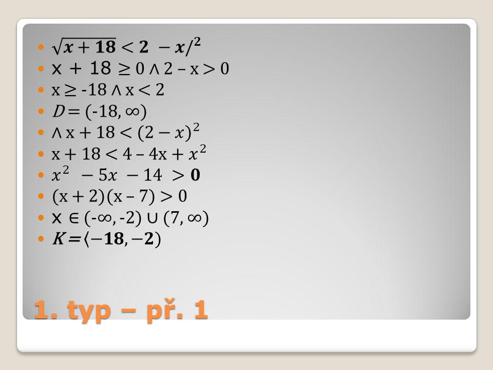 1. typ – př. 1 𝒙+𝟏𝟖 <𝟐 −𝒙 / 𝟐 x + 18 ≥ 0 ∧ 2 – x > 0