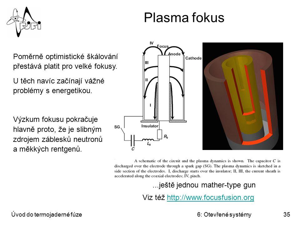 Plasma fokus Poměrně optimistické škálování přestává platit pro velké fokusy. U těch navíc začínají vážné problémy s energetikou.