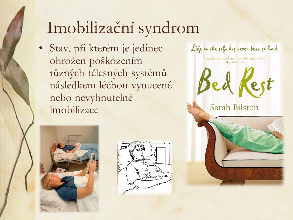 Imobilizační syndrom Stav, při kterém je jedinec ohrožen poškozením různých tělesných systémů následkem léčbou vynucené nebo nevyhnutelné imobilizace.