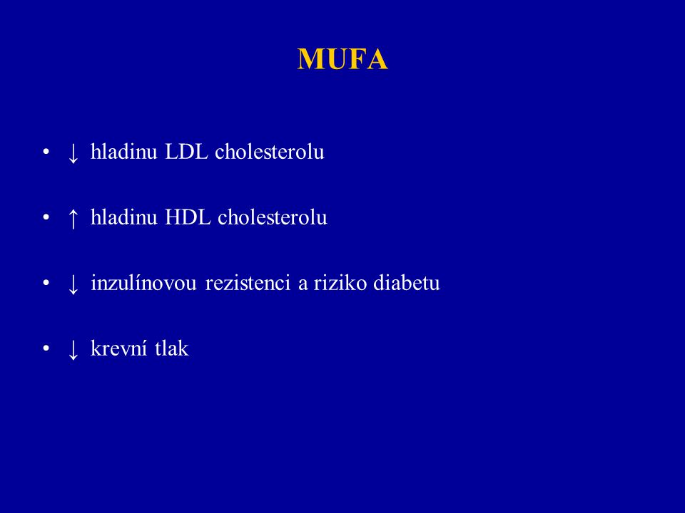 MUFA ↓ hladinu LDL cholesterolu ↑ hladinu HDL cholesterolu