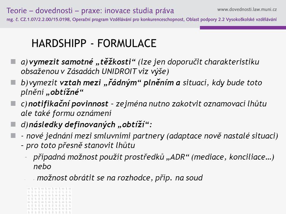 """HARDSHIPP - FORMULACE a) vymezit samotné """"těžkosti (lze jen doporučit charakteristiku obsaženou v Zásadách UNIDROIT viz výše)"""