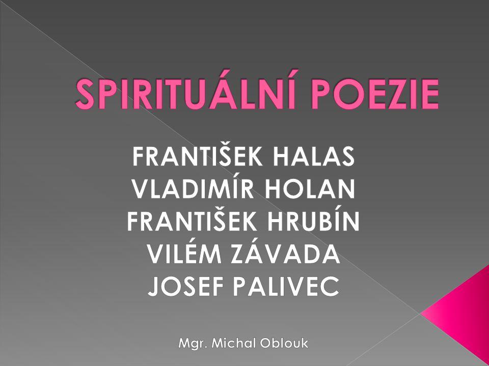 SPIRITUÁLNÍ POEZIE FRANTIŠEK HALAS VLADIMÍR HOLAN FRANTIŠEK HRUBÍN