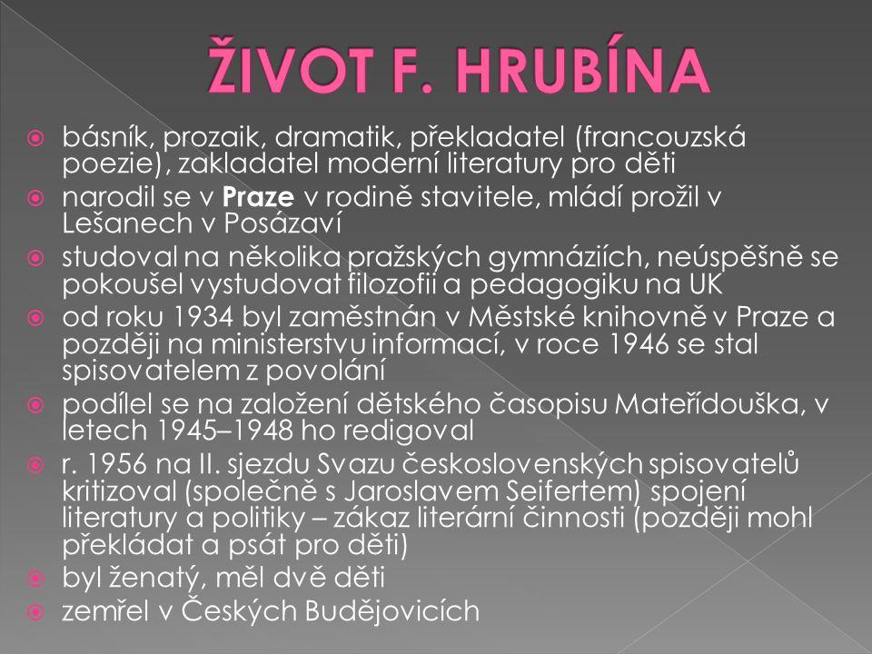 ŽIVOT F. HRUBÍNA básník, prozaik, dramatik, překladatel (francouzská poezie), zakladatel moderní literatury pro děti.