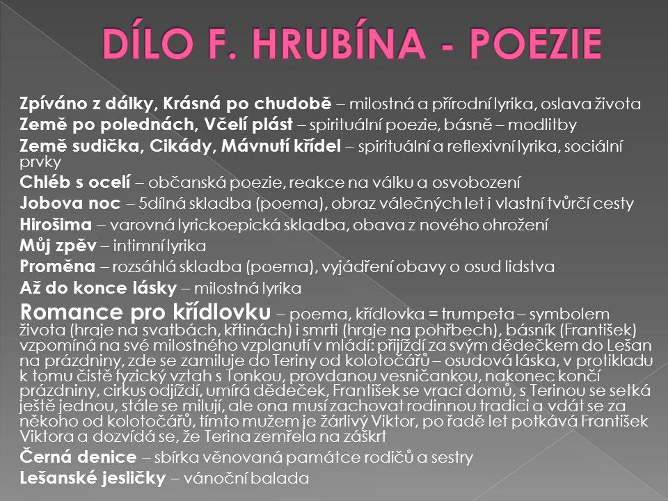 DÍLO F. HRUBÍNA - POEZIE Zpíváno z dálky, Krásná po chudobě – milostná a přírodní lyrika, oslava života.