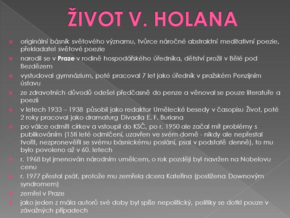 ŽIVOT V. HOLANA originální básník světového významu, tvůrce náročné abstraktní meditativní poezie, překladatel světové poezie.