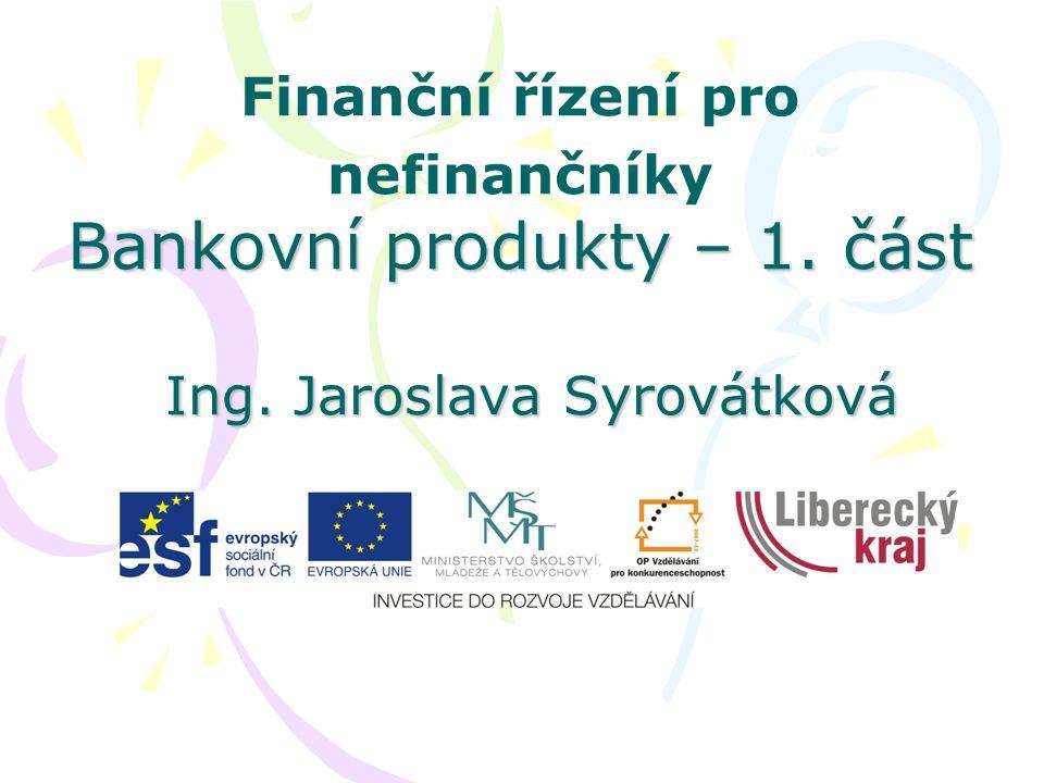 Finanční řízení pro nefinančníky Bankovní produkty – 1. část Ing