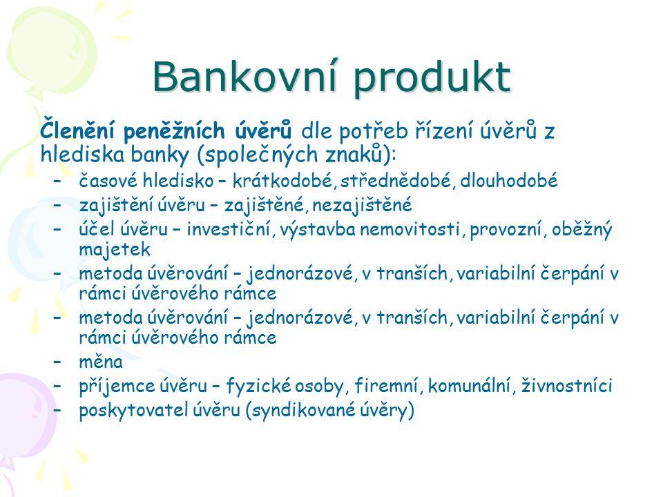 Bankovní produkt Členění peněžních úvěrů dle potřeb řízení úvěrů z hlediska banky (společných znaků):